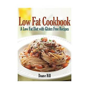 Low Fat Cookbook A Low Fat Diet with Gluten Free Recipes by Hill & Duane