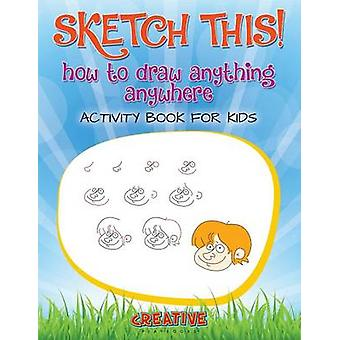 Sketch This How to Draw Anything Anywhere Activity Book for Kids by Creative Playbooks