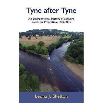 Tyne after Tyne An Environmental History of a Rivers Battle for Protection 15292015 by Skelton & Leona J.