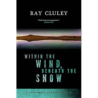 Within the Wind Beneath the Snow by Cluley & Ray