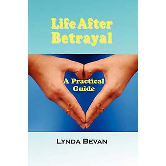 Life After Betrayal A Practical Guide by Bevan & Lynda