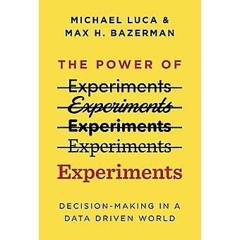 The Power of Experiments - Decision Making in a Data-Driven World by M