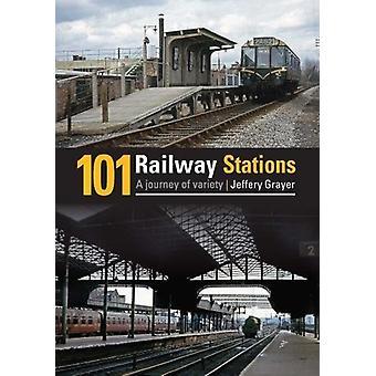 101 Railway Stations - A Journey of Variety by Jeffery Grayer - 978086