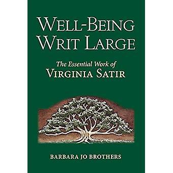 Well-Being Writ Large - The Essential Work of Virginia Satir by Barbar