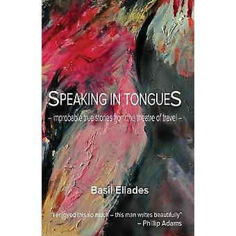 Speaking in Tongues - Improbable True Stories from the Theatre of Trav
