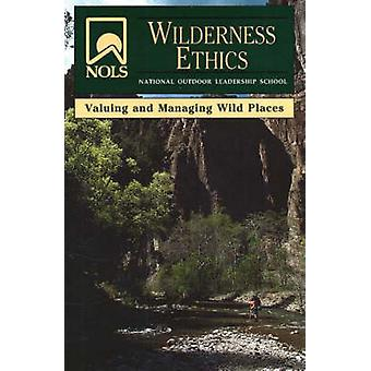 NOLS Wilderness Ethics - Valuing and Managing Wild Places by Jennifer