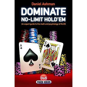 Dominate No-limit Hold'em - A Guide to the Math and Psychology of NLHE