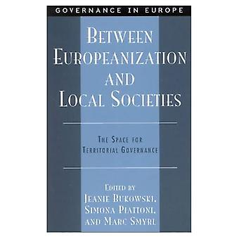 Between Europeanization and Local Societies: The Space for Territorial Governance (Governance in Europe Series)