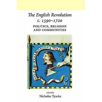 The English Revolution C. 1590-1720: Politics, Religion and Communities (UCL/Neale Series on British History)