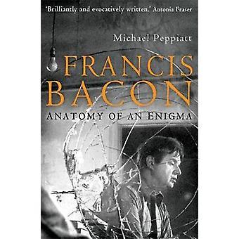 Francis Bacon - Anatomy of an Enigma by Michael Peppiatt - 97818452973