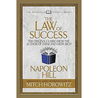 The Law of Success (Condensed Classics) - The Original Classic from th
