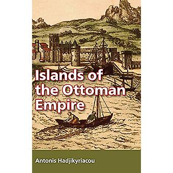 Islands of the Ottoman Empire by Antonis Hadjikyriacou - 978155876637