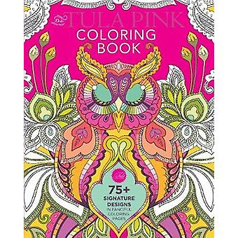 The Tula Pink Coloring Book  75 Signature Designs in Fanciful Coloring Pages by Tula Pink
