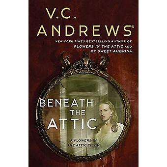 Beneath the Attic by V. C. Andrews - 9781982114381 Book
