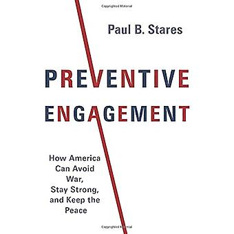 Preventive Engagement - How America Can Avoid War - Stay Strong - and