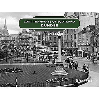 Lost Tramways of Scotland - Dundee by Peter Waller - 9781912654420 Book