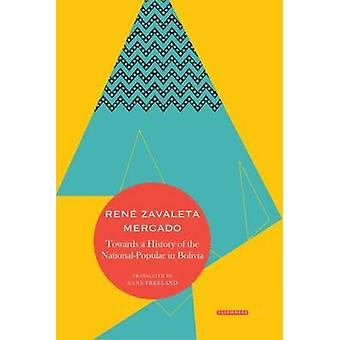 Towards a History of the NationalPopular in Bolivia by Rene Zavaleta Mercado & Translated by Anne Freeland