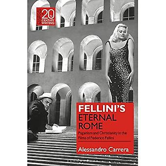 Fellini's Eternal Rome: Paganism and Christianity in the Films of Federico Fellini (Classical Receptions in Twentieth-Century Writing)