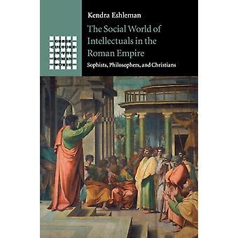 Den sociala världen av intellektuella i det romerska riket av Eshleman & Kendra Boston College & Massachusetts