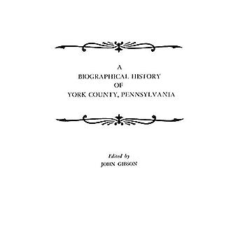 A Biographical History of York County - Pennsylvania by Bishop Gibson