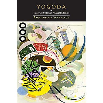 Yogoda - Or Tissue-Will System of Physical Perfection [Lessons I-III]