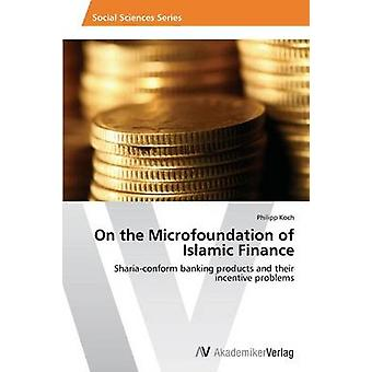 On the Microfoundation of Islamic Finance by Koch Philipp - 978363967