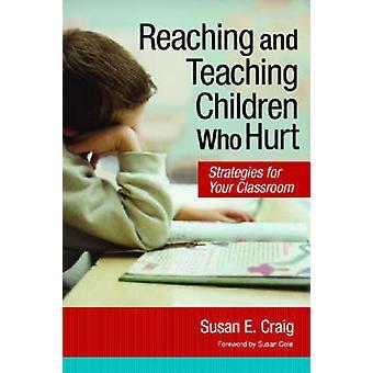 Reaching and Teaching Children Who Hurt by Susan E. Craig