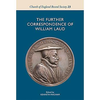 The Further Correspondence of William Laud by Edited by Kenneth Fincham