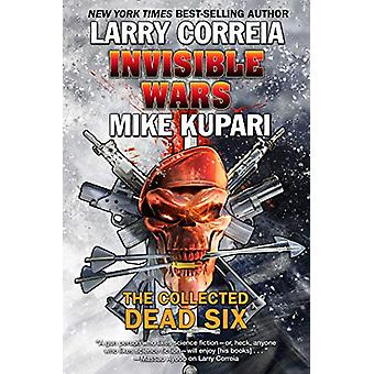 Invisible Wars: The Collected Dead Six by Larry Correia (Paperback, 2019)
