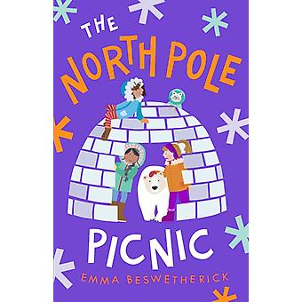 The North Pole Picnic  Playdate Adventures by Emma Beswetherick