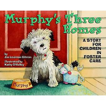 Murphys Three Homes  A Story for Children in Foster Care by Jan Levinson Gilman & Illustrated by Kathy O Malley