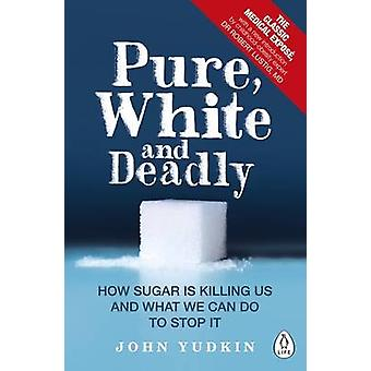 Pure - White and Deadly - How Sugar is Killing Us and What We Can Do t