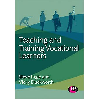 Teaching and Training Vocational Learners by Steve Ingle - Vicky Duck