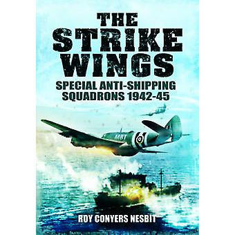 The Strike Wings - Special Anti-Shipping Squadrons 1942-45 by Roy Cony