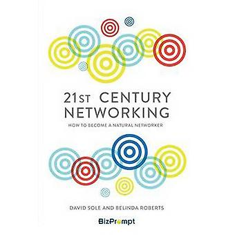 21st-Century Networking - How to Become a Natural Networker by David S
