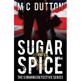 Sugar and Spice - The Singhing Detective Series by M. C. Dutton - 9781