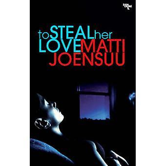 To Steal Her Love by Matti Joensuu - David Hackston - 9781905147748 B