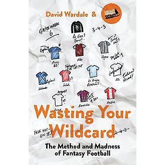 Verschwenden Sie Ihre Wildcard - Methode und Wahnsinn der Fußballmanager von