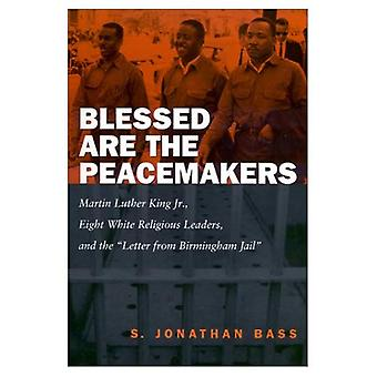 Blessed Are the Peacemakers: Martin Luther King Jr., Eight White Religious Leaders and the  Letter from Birmingham Jail
