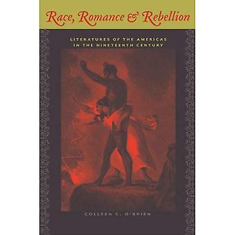Race, Romance and Rebellion: Literatures of the Americas in the Nineteenth Century (New World Studies)