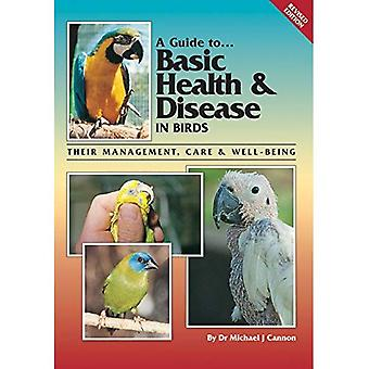 A Guide to Basic Health and Disease in Birds: Their Management, Care and Well-Being: Their Management, Care and...