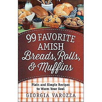 99 pane preferiti dei Amish, panini e focaccine: puro e semplice ricette per riscaldare la tua anima