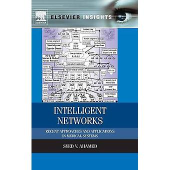 Intelligent Networks Recent Approaches and Applications in Medical Systems by Ahamed & Syed V.