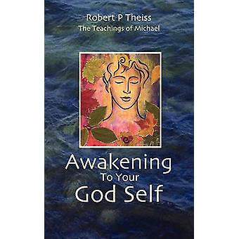 Awakening To Your God Self by Theiss & Robert P