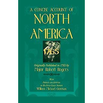 Eine prägnante Darstellung der Nordamerika 1765with Vorwort und Anhang von seinem 5. Großneffe William Michael Gorman von Rogers & Robert