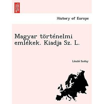 Magyar trtnelmi emlkek. Kiadja Sz. L. by Szalay & Lszl