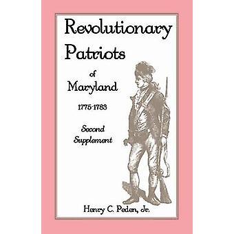 Revolutionary Patriots of Maryland 17751783 Second Supplement by Peden & Henry C. & Jr.