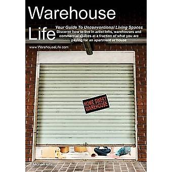 Warehouse Life  Guide To Unconventional Living Spaces by Villa & Michael