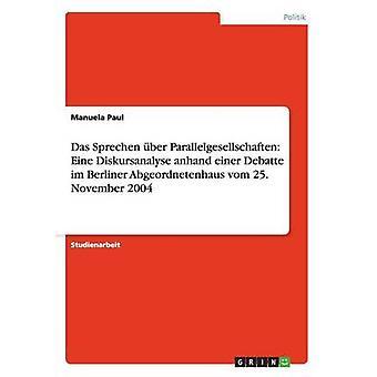 Das Sprechen ber Parallelgesellschaften Eine Diskursanalyse anhand einer Debatte im Berliner Abgeordnetenhaus vom 25. Novembre 2004 par Paul & Manuela
