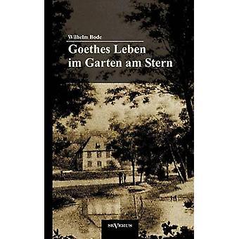 Goethes Leben Im Garten Am Stern Die Anf Nge Von Goethes Zeit in Weimar by Bode & Wilhelm